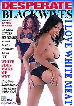 Desperate Black Wives I Love White Meat #1