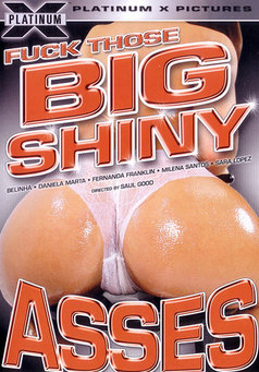 Fuck Those Big Shiny Asses #1