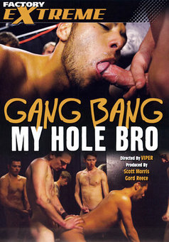 Gang Bang My Hole Bro #1